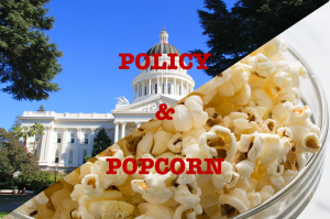 """A graphic diagonally splits between a picture of the State Capitol in Sacramento, California and a bowl of popcorn. The overlaying text reads """"Policy and Popcorn."""""""